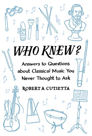 Who Knew? Answers to Questions about Classical Music you Never Thought to Ask