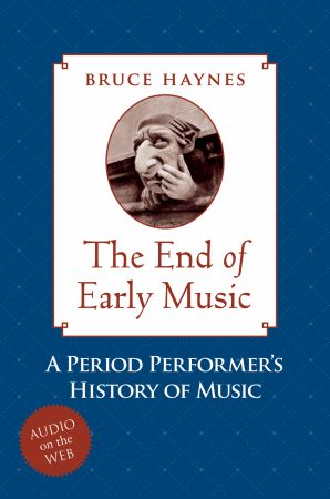 End of Early Music - A Period Performer's History of Music for...