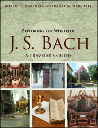 Exploring the World of J. S. Bach - A Traveler's Guide