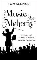 Music as Alchemy - Journeys with Great Conductors